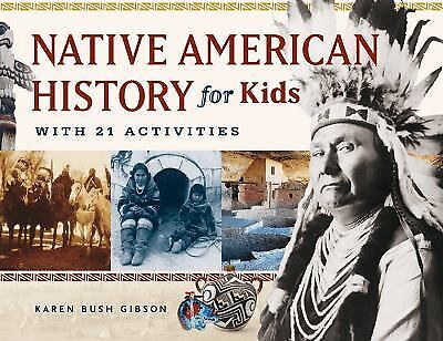 Native American History for Kids: With 21 Activities (For Kids series), Gibson,