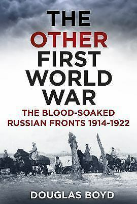 The Other First World War: The Blood-Soaked Eastern Front, Boyd, Douglas, New Bo