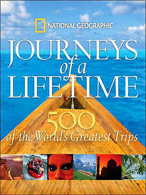 Journeys of a Lifetime: 500 of the Word's Greatest Trips 9781426201257, 2007