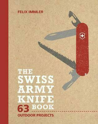 The Swiss Army Knife Book: 63 Outdoor Projects by Felix Immler Hardcover Book Fr