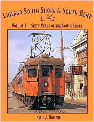 CHICAGO SOUTH SHORE & SOUTH BEND in Color, Vol. 1, 60 Years of South Shore, NEW
