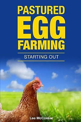 Pastured Egg Farming - Starting Out by Lee McCosker Paperback Book (English)