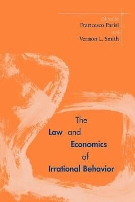 The Law and Economics of Irrational Behavior by Francesco Parisi Paperback Book