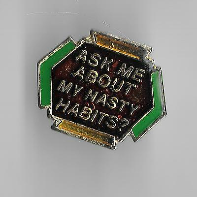 Vintage ASK ME ABOUT MY NASTY HABITS old enamel pin