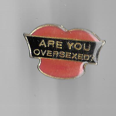 Vintage ARE YOU OVERSEXED? old enamel pin