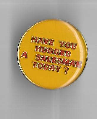 Vintage HAVE YOU HUGGED A SALESMAN TODAY? old enamel pin