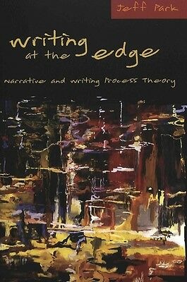 Writing At The Edge: Narrative And Writing Process Theory by Jeff Park Paperback