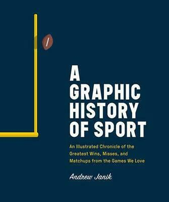 A Graphic History of Sport: An Illustrated Chronicle of the Greatest Wins, Misse