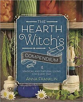 The Hearth Witch's Compendium: Magical and Natural Living for Every Day by Anna