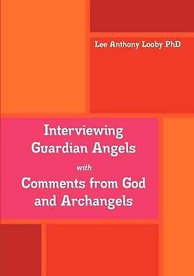 Interviewing Guardian Angels with Comments from God and Archangels by Phd Lee An