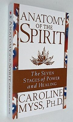 Anatomy of the Spirit The Seven Stages of Power and Healing by Caroline M. Myss