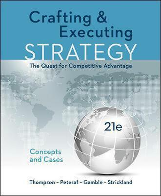 Crafting & Executing Strategy: the Quest for Competitive Advantage: Concepts and