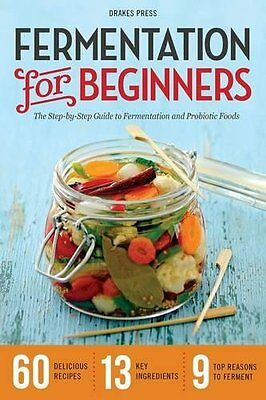 Fermentation for Beginners Step-By-Step Guide to Fermentation and Probiotic Food