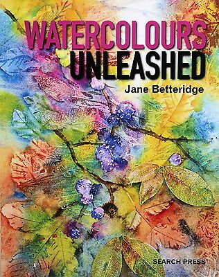 Watercolours Unleashed by Jane Betteridge (Search Press)