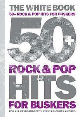 50 Rock & Pop Hits for Buskers The White Book (Piano/Keyboards, Lyrics & Guitar)