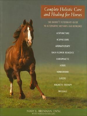Complete Holistic Care and Healing for Horses: The Owner's Veterinary Guide to A
