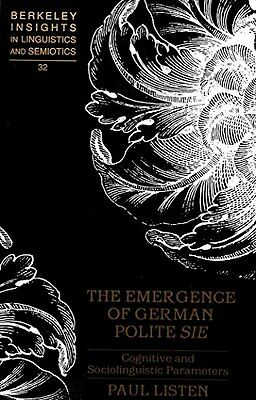 The Emergence of German Polite Sie: Cognitive and Sociolinguistic Parameters /