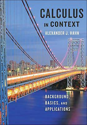 Calculus in Context: Background, Basics, and Applications by Alexander J. Hahn H