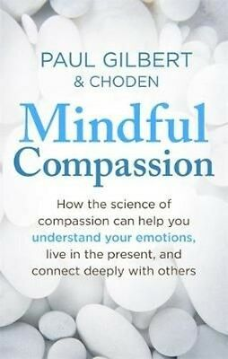 Mindful Compassion by Prof Paul Gilbert Paperback Book