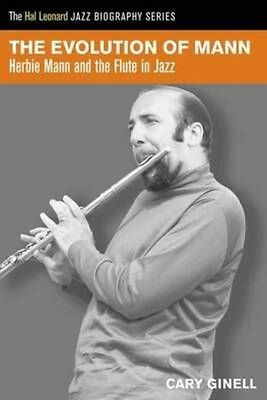 The Evolution of Mann: Herbie Mann and the Flute in Jazz by Cary Ginell Paperbac