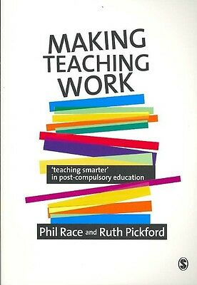 Making Teaching Work: Teaching Smarter in Post-Compulsory Education by Phil Race