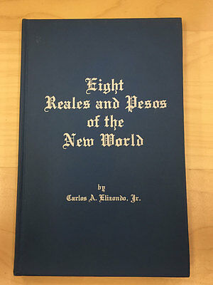EIGHT REALES AND PESOS OF THE NEW WORLD by Carlos Elizondo Jr. 1st Edition 1968