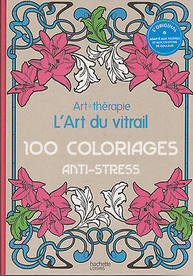 L'ART DU VITRAIL 100 COLORIAGES ANTI-STRESS HACHETTE coloriage ART THERAPIE