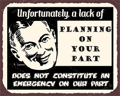 """10/"""" x 8 LACK OF PLANNING DOES NOT CONSTITUTE AN EMERGENCY METAL PLAQUE SIGN N245"""