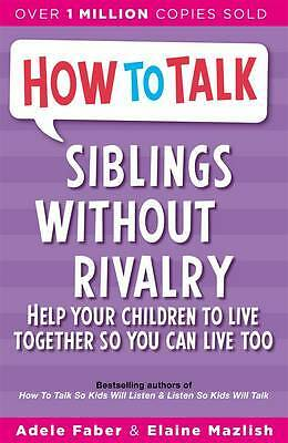 Siblings Without Rivalry: How to Help Your Child, Faber & Mazlish, Adele & Elain