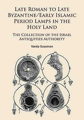 Late Roman to Late Byzantine/early Islamic Period Lamps in the Holy Land by Vard