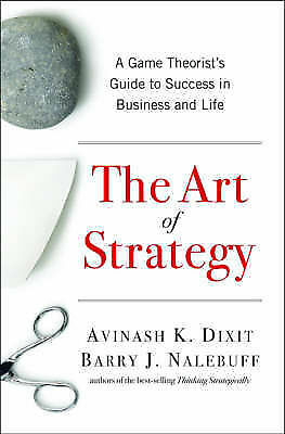 The Art of Strategy: A Game Theorist's Guide to Success in Business and Life...