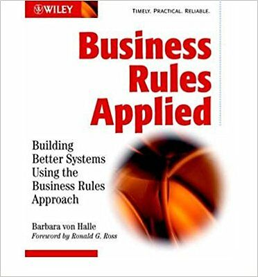 Business Rules Applied: Building Better Systems Using the Business Rules...