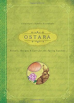 Ostara: Llewellyns Sabbat Essentials Book 1: Rituals Recipes and Lore for the S