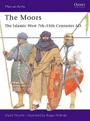 The Moors: The Islamic West 7th 15th Centuries Ad: The Islamic West 7th-15th Cen