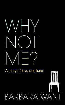 Why Not Me?: A Story of Love and Loss: A Memoir, Barbara Want, New