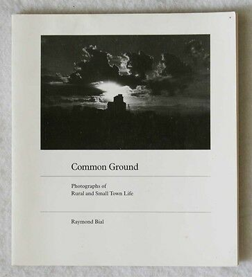 Common Ground : Photographs of Rural and Small Town Life by Raymond Bial...