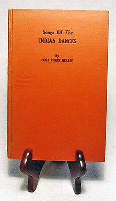 Songs of the Indian Dances by Cora Mullin—SIGNED 1923 Very Nice Hardback