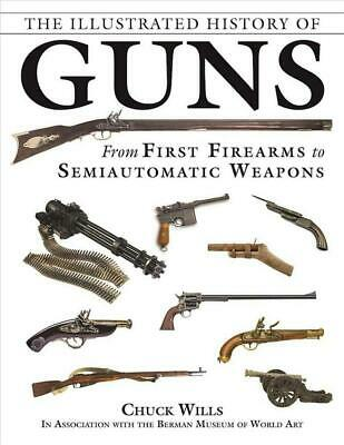 The Illustrated History of Guns: From First Firearms to Semiautomatic Weapons by
