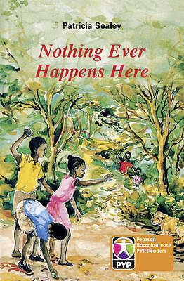 PYP L6 Nothing Ever Happens Here (Pearson Baccalaureate Primary Years Programme
