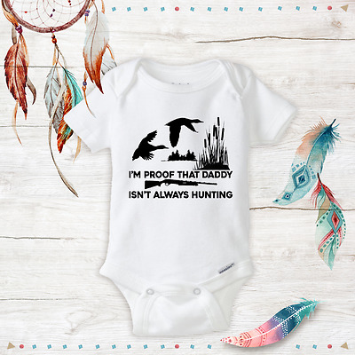 I'm Proof That Daddy Isn't Always Hunting Baby Unisex/Boy/Girl Onesies Funny