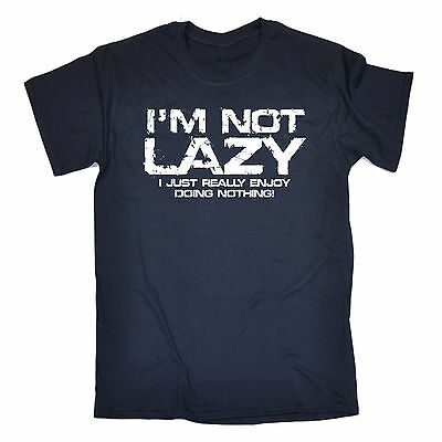 Im Not Lazy I Just Enjoy Doing Nothing MENS T-SHIRT tee birthday teen dad funny