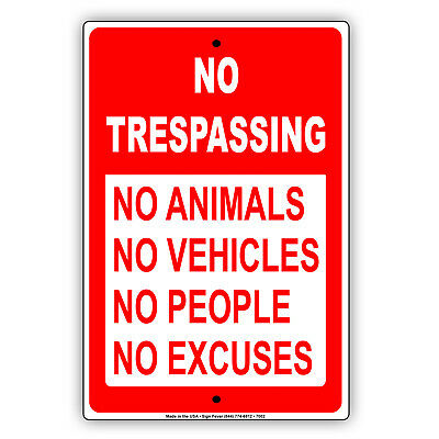 No Trespassing No Animals Vehicles People Excuses Aluminum 8x12 Metal Sign