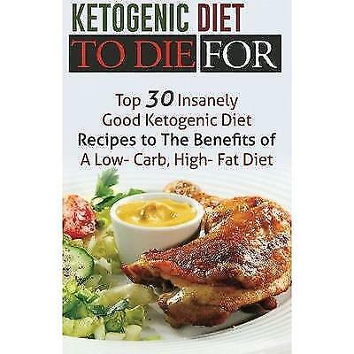 FREE 2 DAY SHIPPING: Ketogenic Diet To Die For: Top 30 Insanely Good Ketogenic