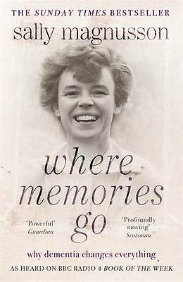 Where Memories Go: Why dementia changes everythi, Magnusson, Sally, New