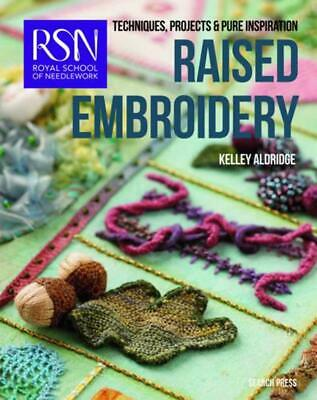RSN: Raised Embroidery: Techniques, Projects & Pure Inspiration by Kelley Aldrid