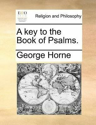 A Key to the Book of Psalms. by Horne, George -Paperback