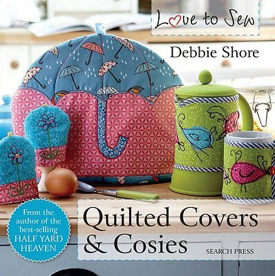 Love To Sew Quilted Covers And Cosies By Debbie Shore 18 Projects Simple To Make