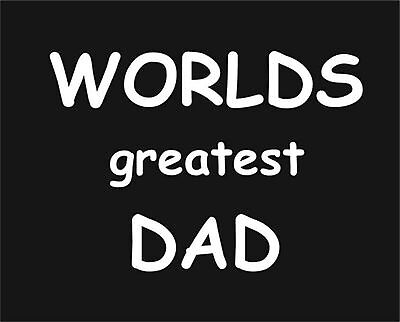 Worlds Greatest Dad   Funny New Unisex T-Shirt