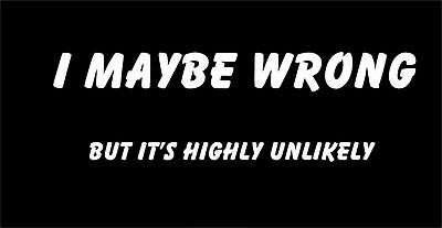I May Be Wrong  Funny New Unisex T-Shirt