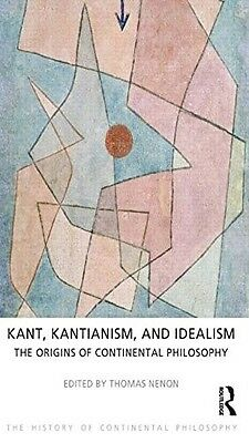 Kant, Kantianism, and Idealism: The Origins of Continental Philosophy (The Histo